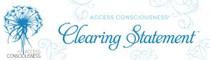 Access Consciousness Clearing Statement