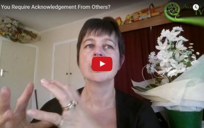 Do You Require Acknowledgement From Others?