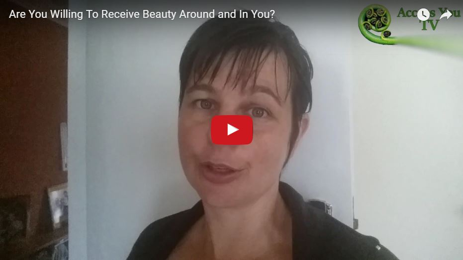 Are You Willing To Receive Beauty Around and In You?