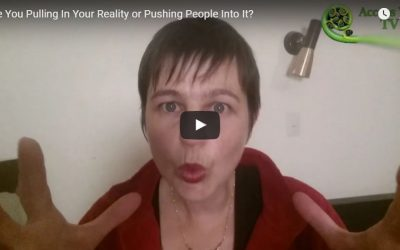 Are You Pulling In Your Reality or Pushing People Into It?