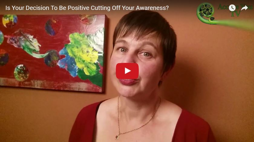 Is Your Decision To Be Positive Cutting Off Your Awareness?