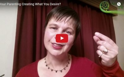 Is Your Parenting Creating What You Desire?