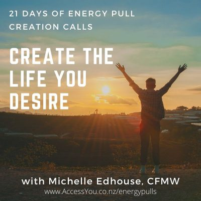 Create the life you desire with 21 days of energy pull creation calls with Michelle Edhouse